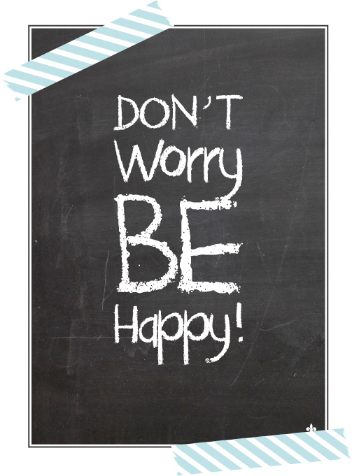 Don´t worry - Be Happy!