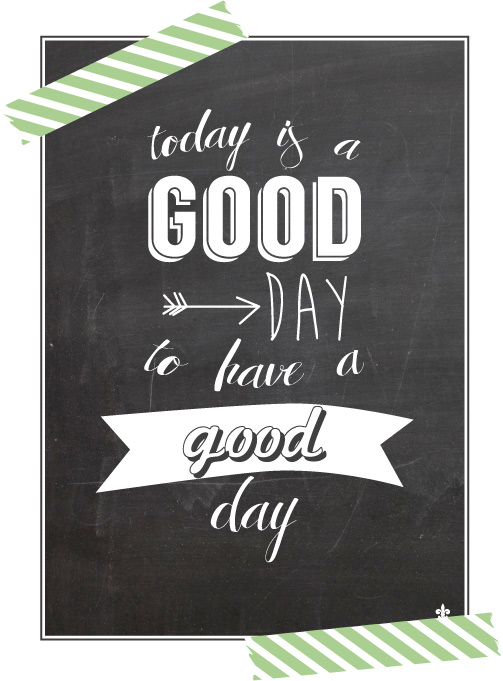 Today is a good day - to have a good day!